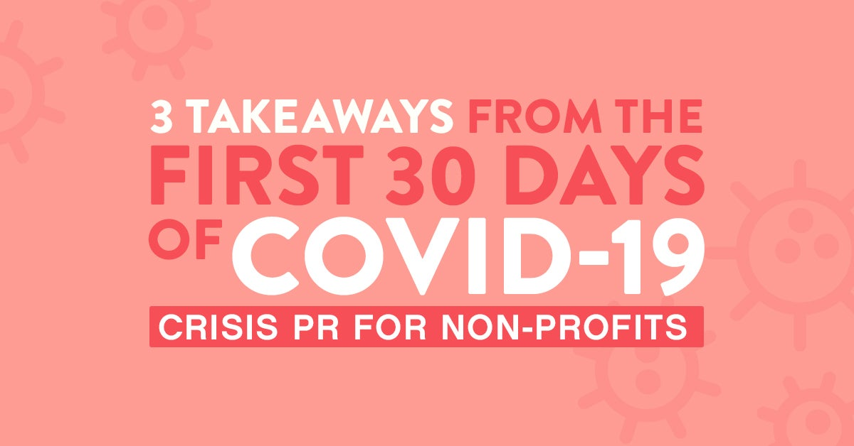 3 Takeaways From the First 30 days of COVID-19: Crisis Communications for Nonprofits