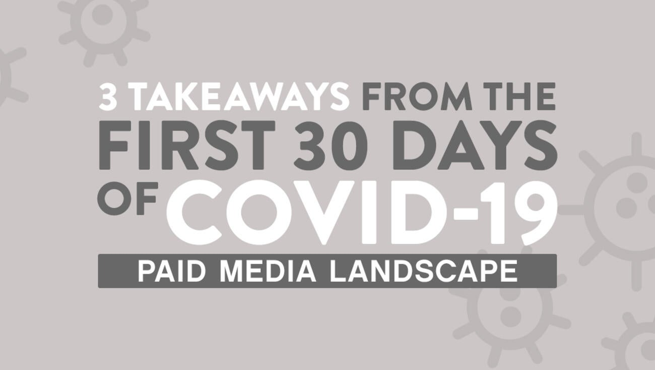 3-takeaways-from-the-first-30-days-of-covid-19-how-the-paid-media-landscape-has-been-impacted