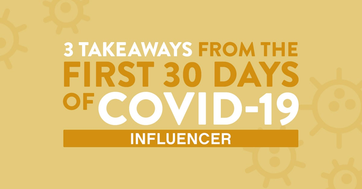3 Takeaways From the First 30 Days of COVID-19: Influencer Marketing Grows